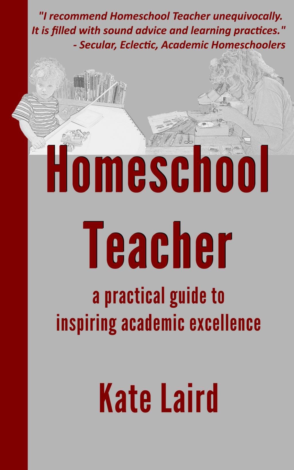 Homeschool Teacher -- a practical guide to inspiring academic ...